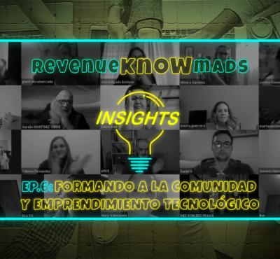 RKM INSIGHTS Ep.6: Formando a la comunidad y emprendimiento tecnológico