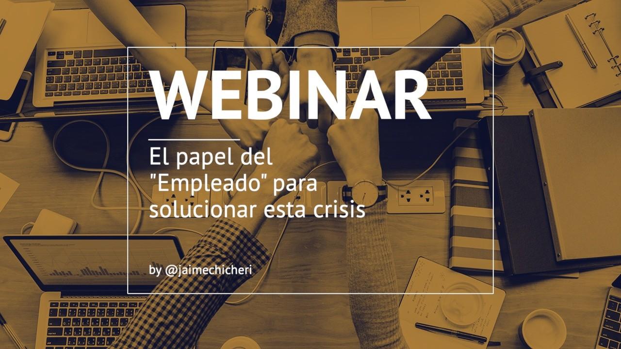 Webinar: El papel del empleado para solucionar esta crisis