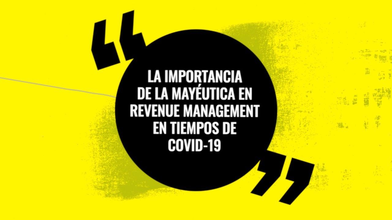 La importancia de la mayéutica en Revenue Management en tiempos de COVID-19