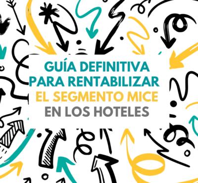 Guía definitiva para rentabilizar el segmento MICE en los hoteles
