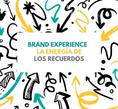 Brand Experience, la energía de los recuerdos