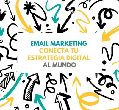 Email Marketing: Conecta tu estrategia digital al mundo