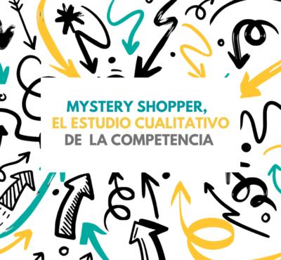 Mystery Shopper, el estudio cualitativo de la competencia